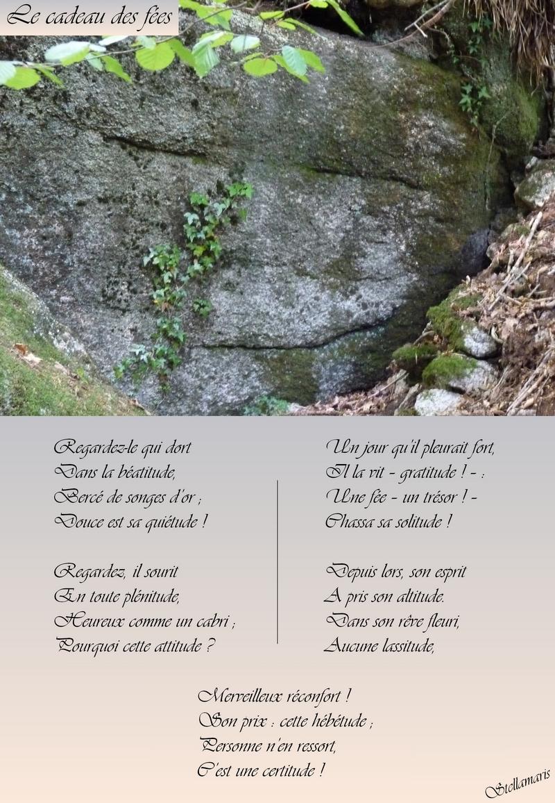 Le cadeau des fées / / Regardez-le qui dort / Dans la béatitude, / Bercé de songes d'or ; / Douce est sa quiétude ! / / Regardez, il sourit / En toute plénitude, / Heureux comme un cabri ; / Pourquoi cette attitude ? / / Un jour qu'il pleurait fort, / Il la vit – gratitude ! – : / Une fée – un trésor ! – / Chassa sa solitude ! / / Depuis lors, son esprit / A pris son altitude. / Dans son rêve fleuri, / Aucune lassitude, / / Merveilleux réconfort ! / Son prix : cette hébétude ; / Personne n'en ressort, / C'est une certitude ! / / Stellamaris